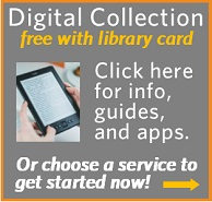 Graphic for Library's Digital Collection, free with your library card.  Click this graphic for info, guides, and apps, or choose one of the services to the right to get started right now.
